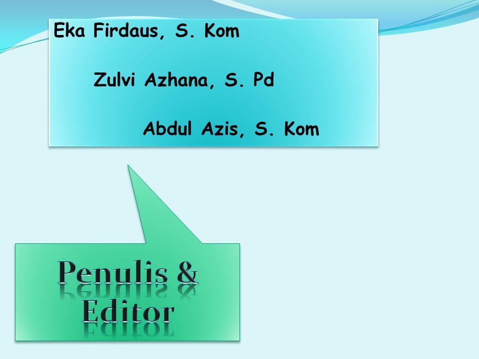 Penulis & Editor Eka Firdaus, S. Kom Zulvi Azhana, S. Pd