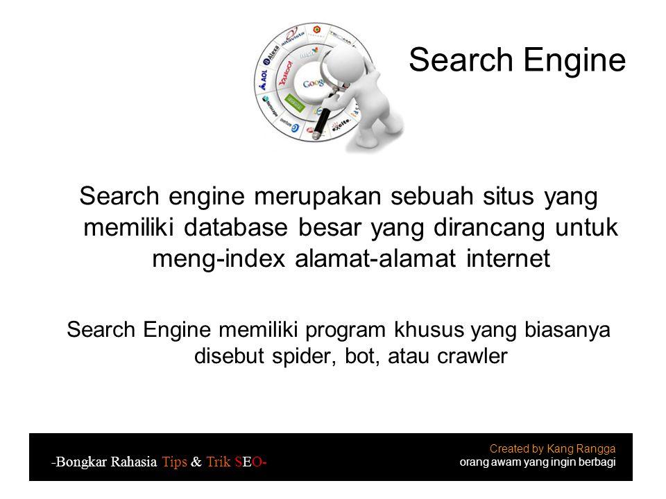 Search Engine Search engine merupakan sebuah situs yang memiliki database besar yang dirancang untuk meng-index alamat-alamat internet.