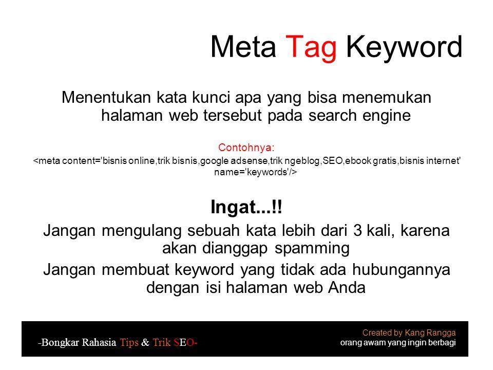 Meta Tag Keyword Menentukan kata kunci apa yang bisa menemukan halaman web tersebut pada search engine.