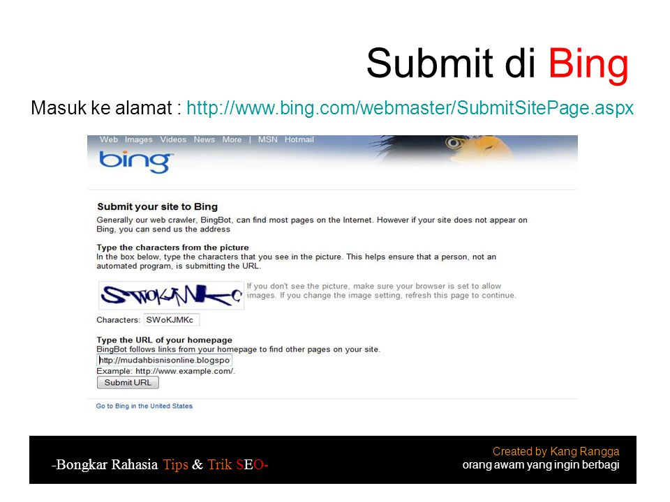Submit di Bing Masuk ke alamat : http://www.bing.com/webmaster/SubmitSitePage.aspx. Created by Kang Rangga.