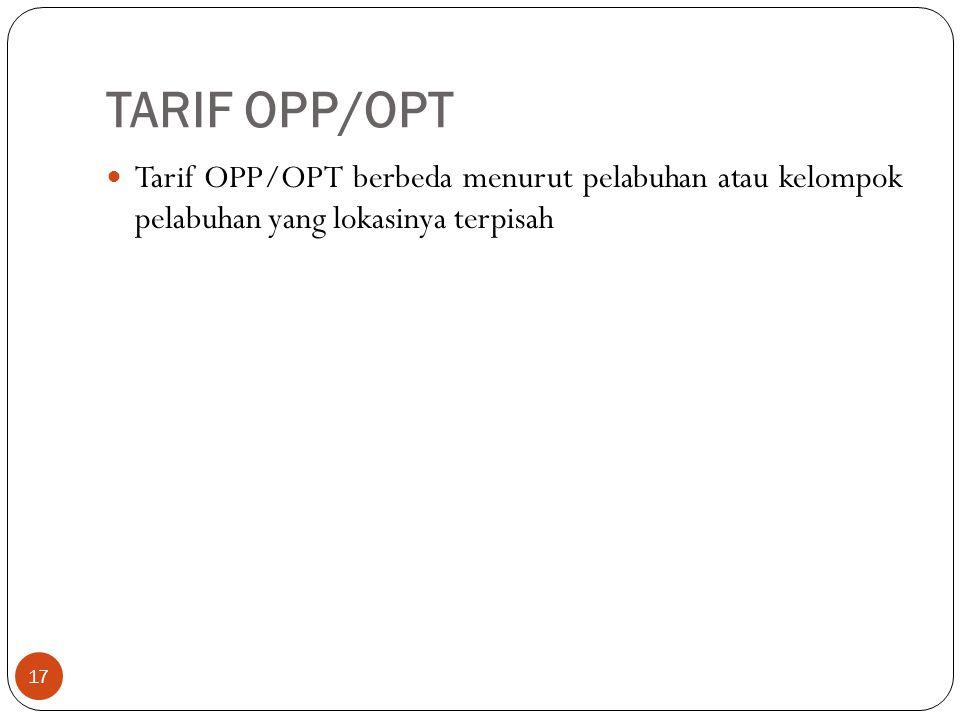 TARIF OPP/OPT Tarif OPP/OPT berbeda menurut pelabuhan atau kelompok pelabuhan yang lokasinya terpisah.