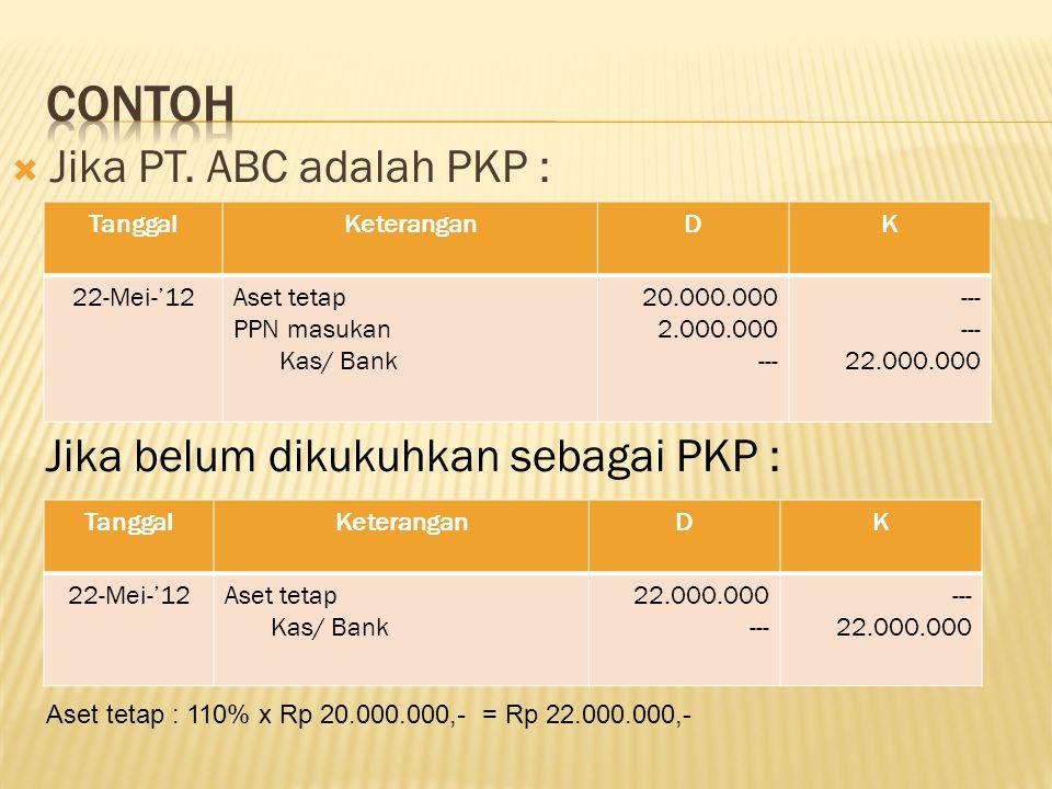 Contoh Jika PT. ABC adalah PKP : Jika belum dikukuhkan sebagai PKP :