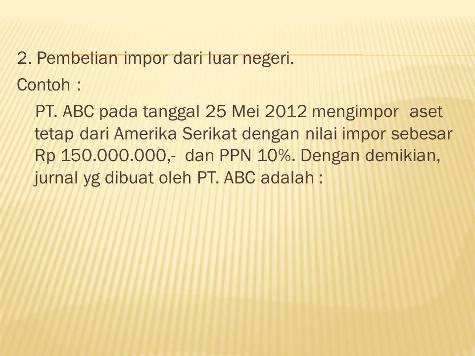 2. Pembelian impor dari luar negeri. Contoh : PT