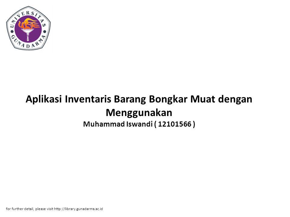 Aplikasi Inventaris Barang Bongkar Muat dengan Menggunakan Muhammad Iswandi ( 12101566 )