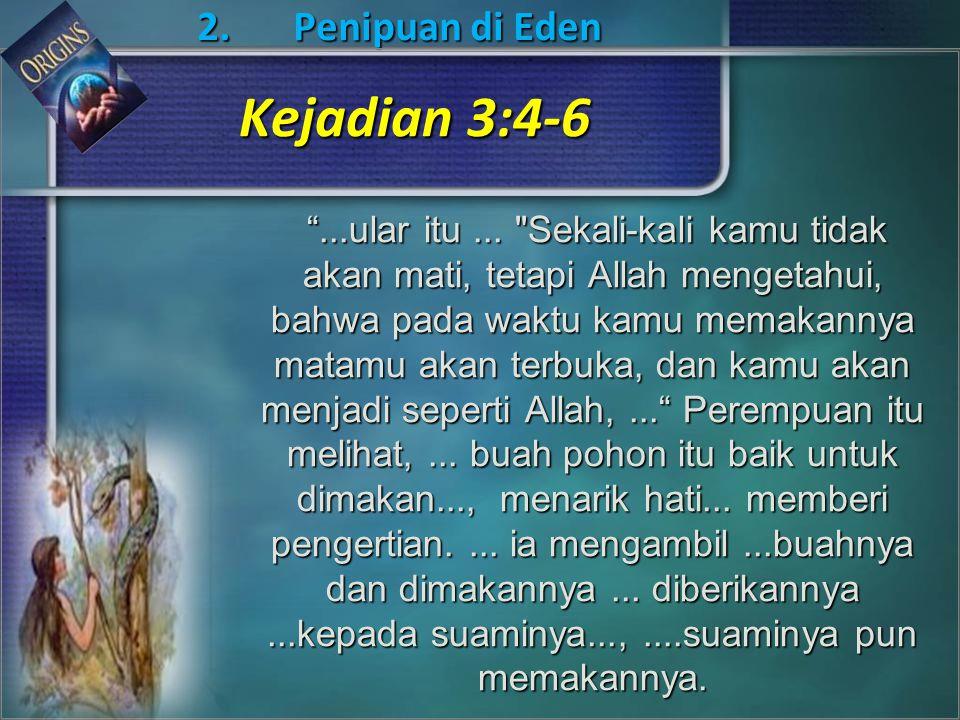 Kejadian 3:4-6 2. Penipuan di Eden