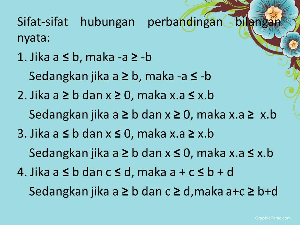Sifat-sifat hubungan perbandingan bilangan nyata: 1
