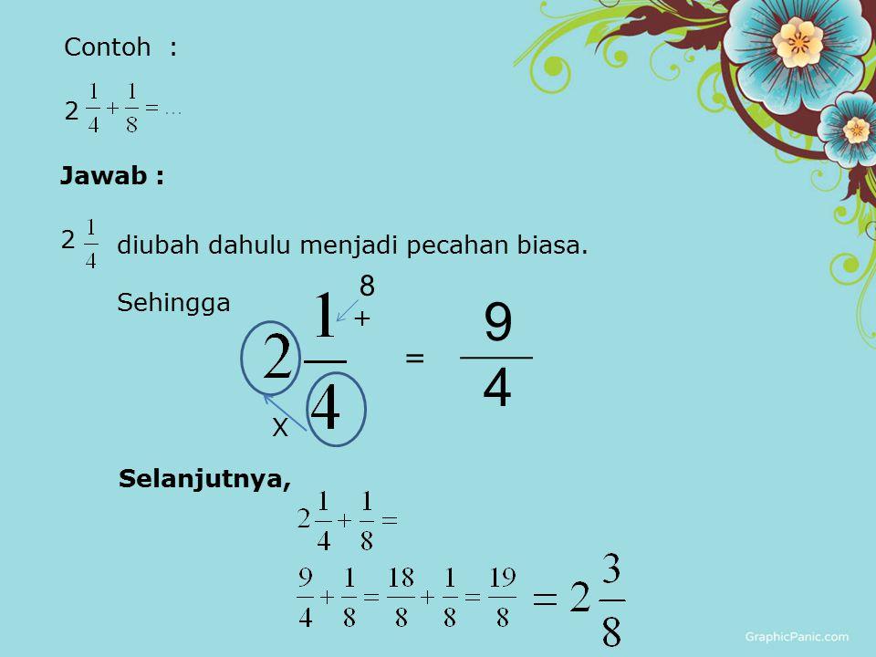 9 4 8 = Contoh : 2 Jawab : 2 diubah dahulu menjadi pecahan biasa.