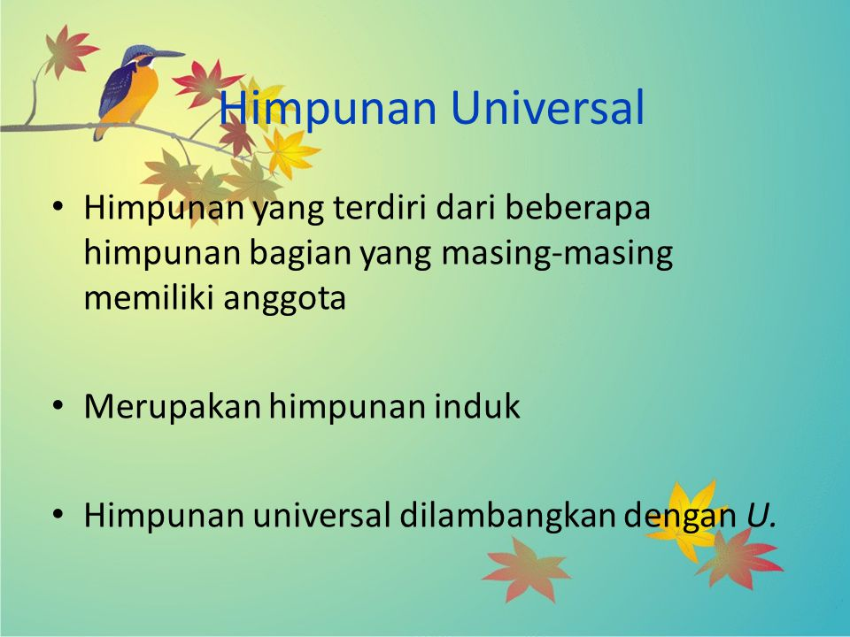 Himpunan Universal Himpunan yang terdiri dari beberapa himpunan bagian yang masing-masing memiliki anggota.