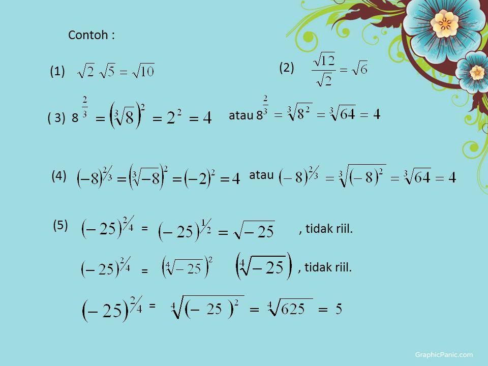 Contoh : (2) (1) ( 3) 8 atau 8 (4) atau (5) = , tidak riil. , tidak riil. = =