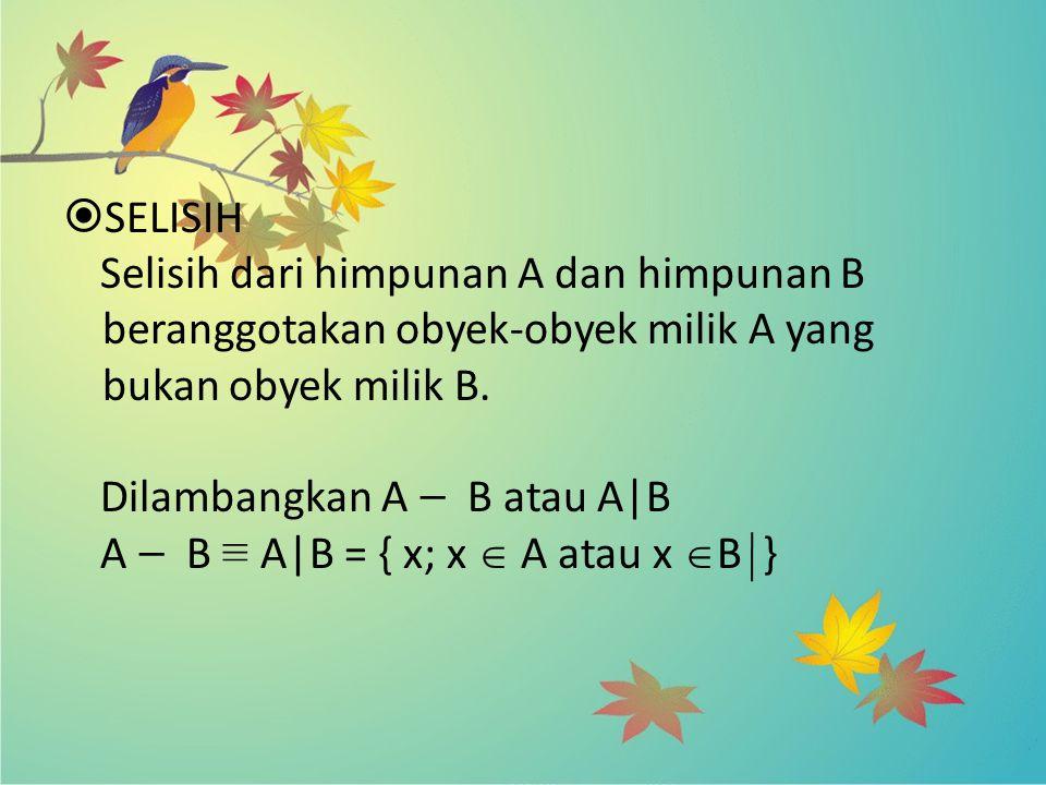 SELISIH Selisih dari himpunan A dan himpunan B beranggotakan obyek-obyek milik A yang bukan obyek milik B.