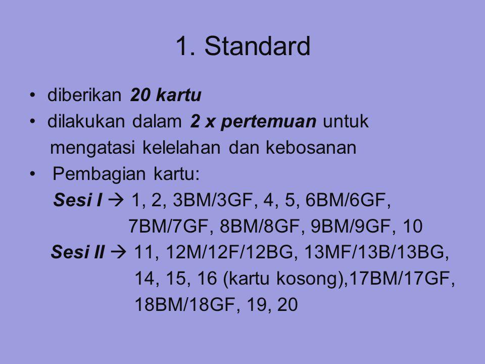 1. Standard diberikan 20 kartu dilakukan dalam 2 x pertemuan untuk