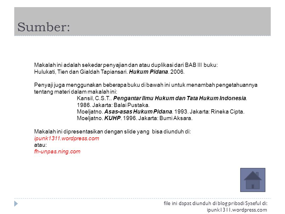 Sumber: Makalah ini adalah sekedar penyajian dan atau duplikasi dari BAB III buku: Hulukati, Tien dan Gialdah Tapiansari. Hukum Pidana. 2006.