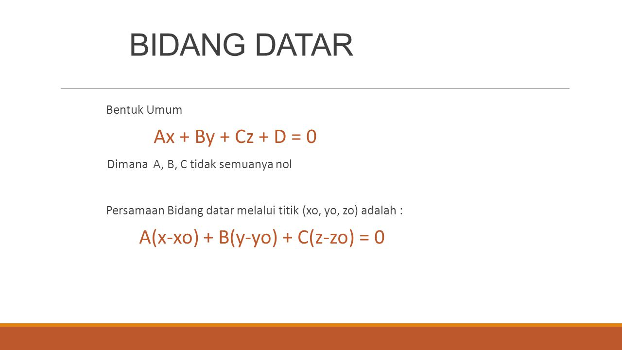 BIDANG DATAR Bentuk Umum Ax + By + Cz + D = 0