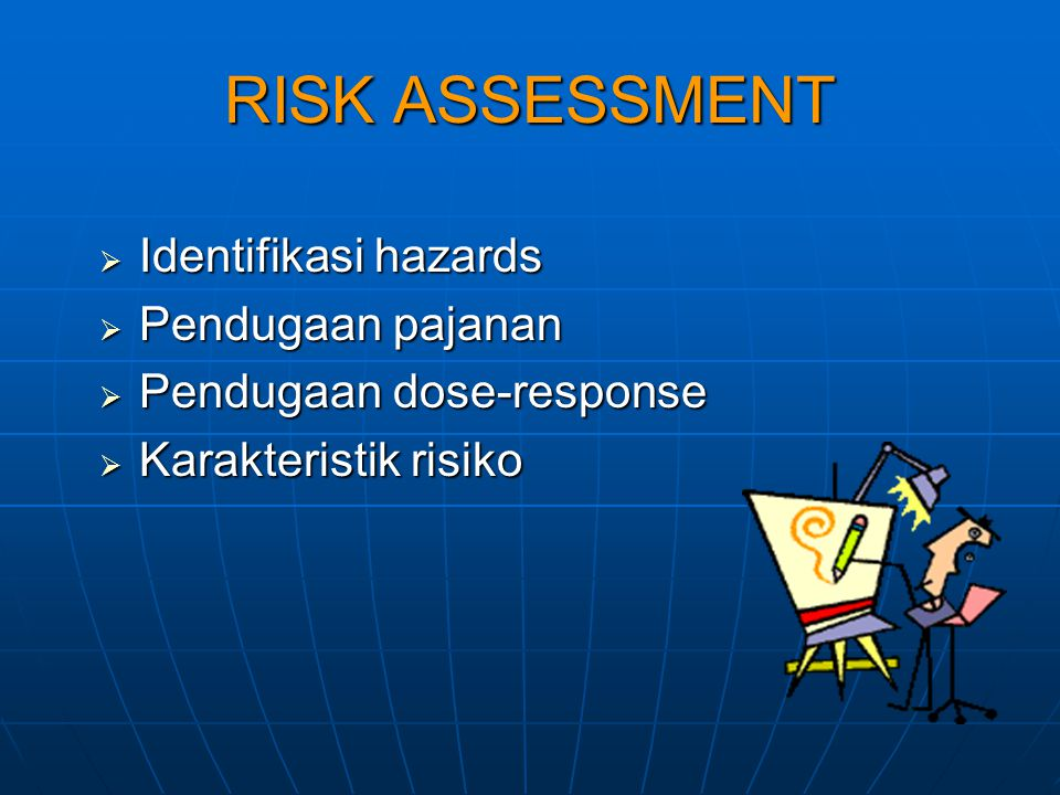 RISK ASSESSMENT Identifikasi hazards Pendugaan pajanan