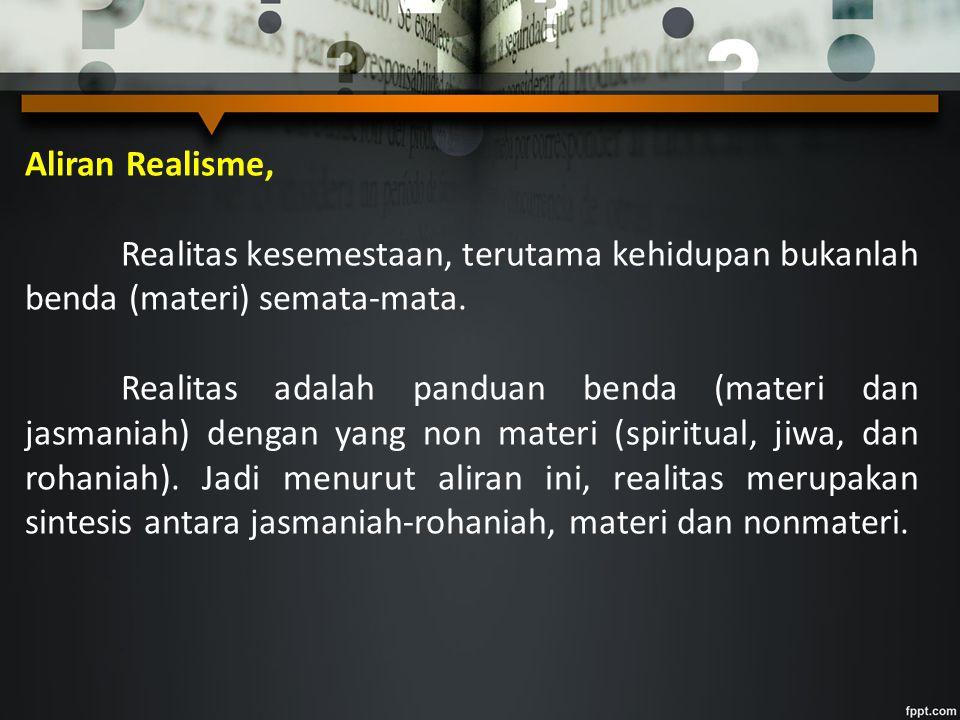 Aliran Realisme, Realitas kesemestaan, terutama kehidupan bukanlah benda (materi) semata-mata.