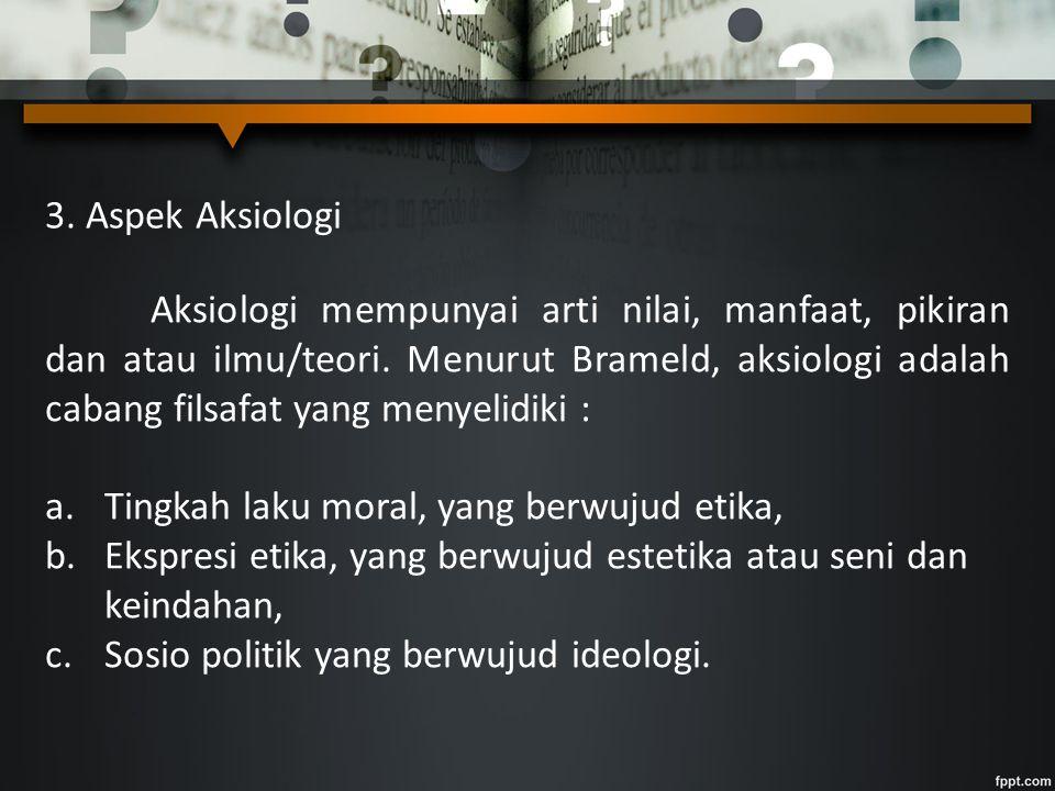 3. Aspek Aksiologi