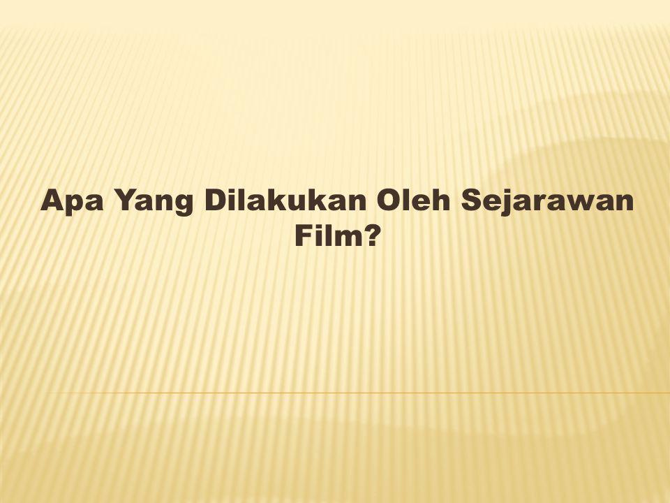 Apa Yang Dilakukan Oleh Sejarawan Film