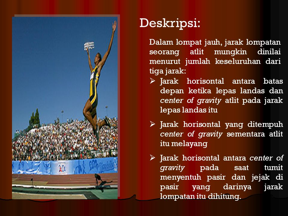 Deskripsi: Dalam lompat jauh, jarak lompatan seorang atlit mungkin dinilai menurut jumlah keseluruhan dari tiga jarak: