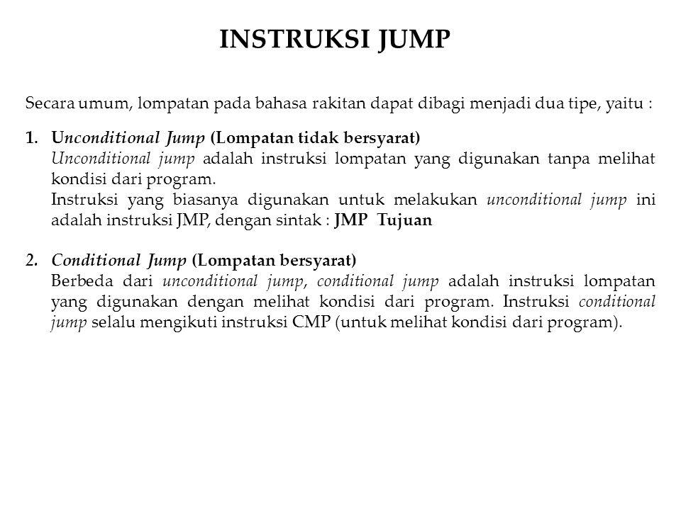 INSTRUKSI JUMP Secara umum, lompatan pada bahasa rakitan dapat dibagi menjadi dua tipe, yaitu : Unconditional Jump (Lompatan tidak bersyarat)