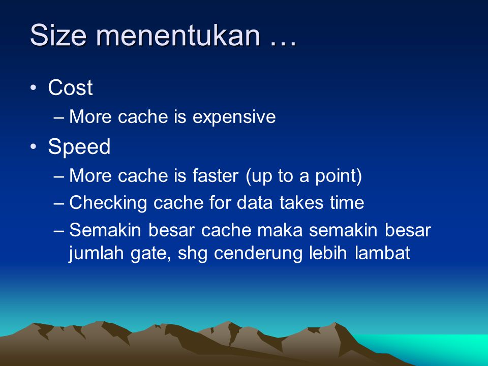 Size menentukan … Cost Speed More cache is expensive