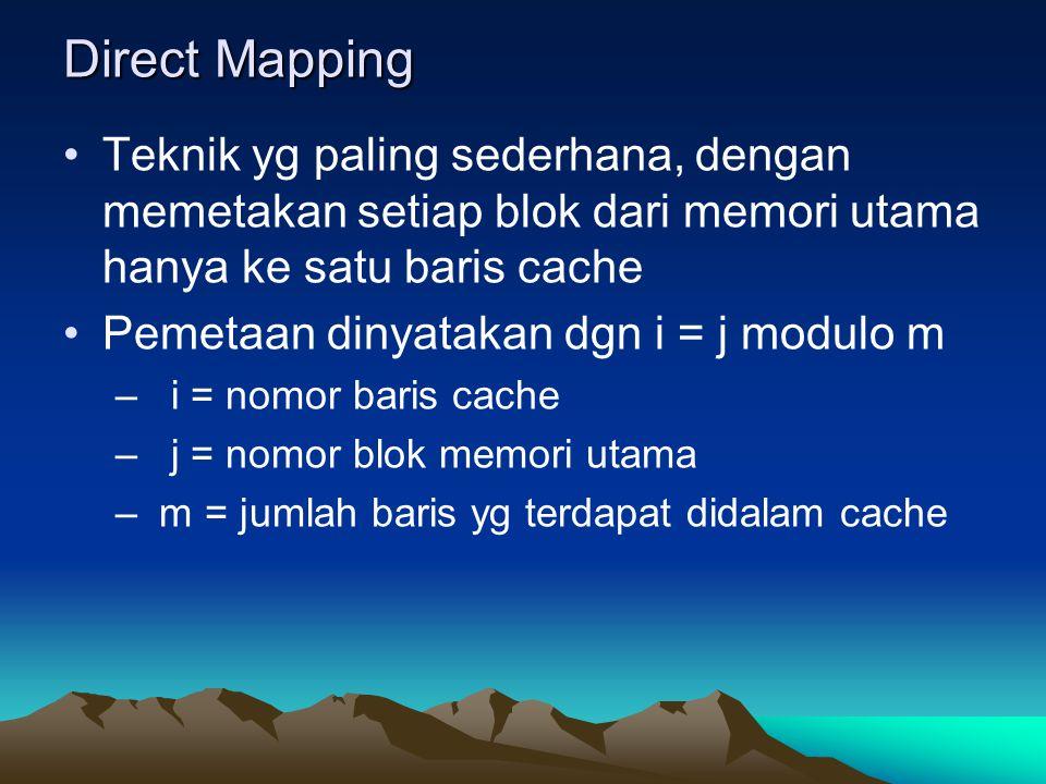 Direct Mapping Teknik yg paling sederhana, dengan memetakan setiap blok dari memori utama hanya ke satu baris cache.