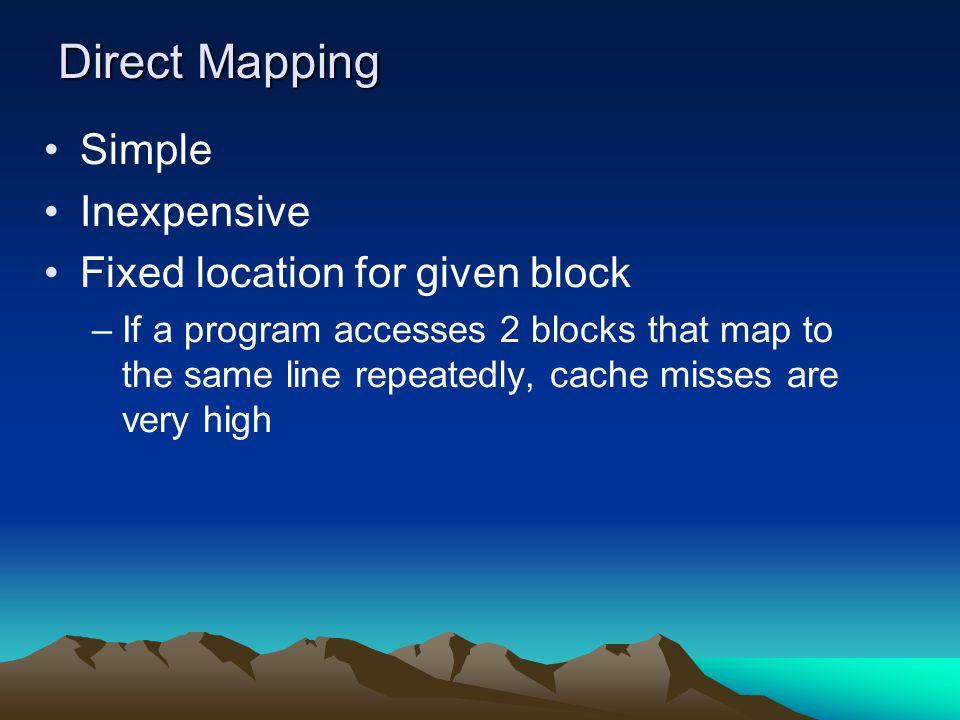 Direct Mapping Simple Inexpensive Fixed location for given block