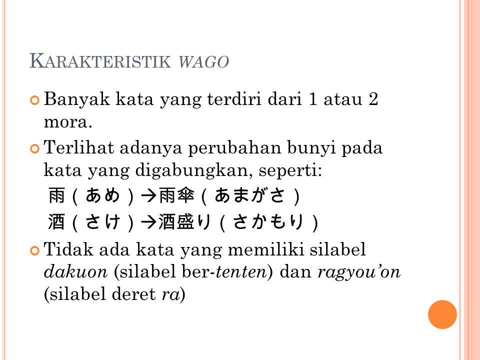 Karakteristik wago Banyak kata yang terdiri dari 1 atau 2 mora.