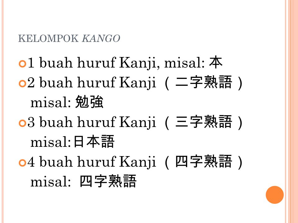 1 buah huruf Kanji, misal: 本 2 buah huruf Kanji (二字熟語) misal: 勉強