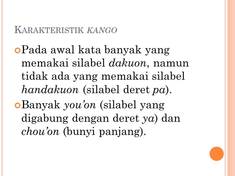 Karakteristik kango Pada awal kata banyak yang memakai silabel dakuon, namun tidak ada yang memakai silabel handakuon (silabel deret pa).