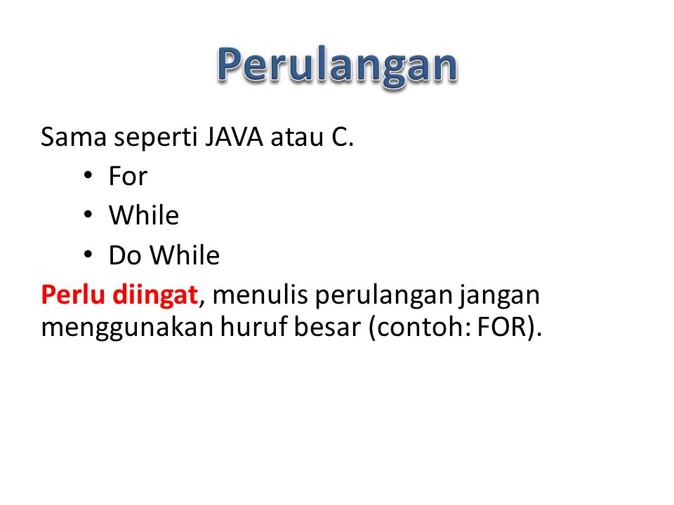 Perulangan Sama seperti JAVA atau C. For While Do While