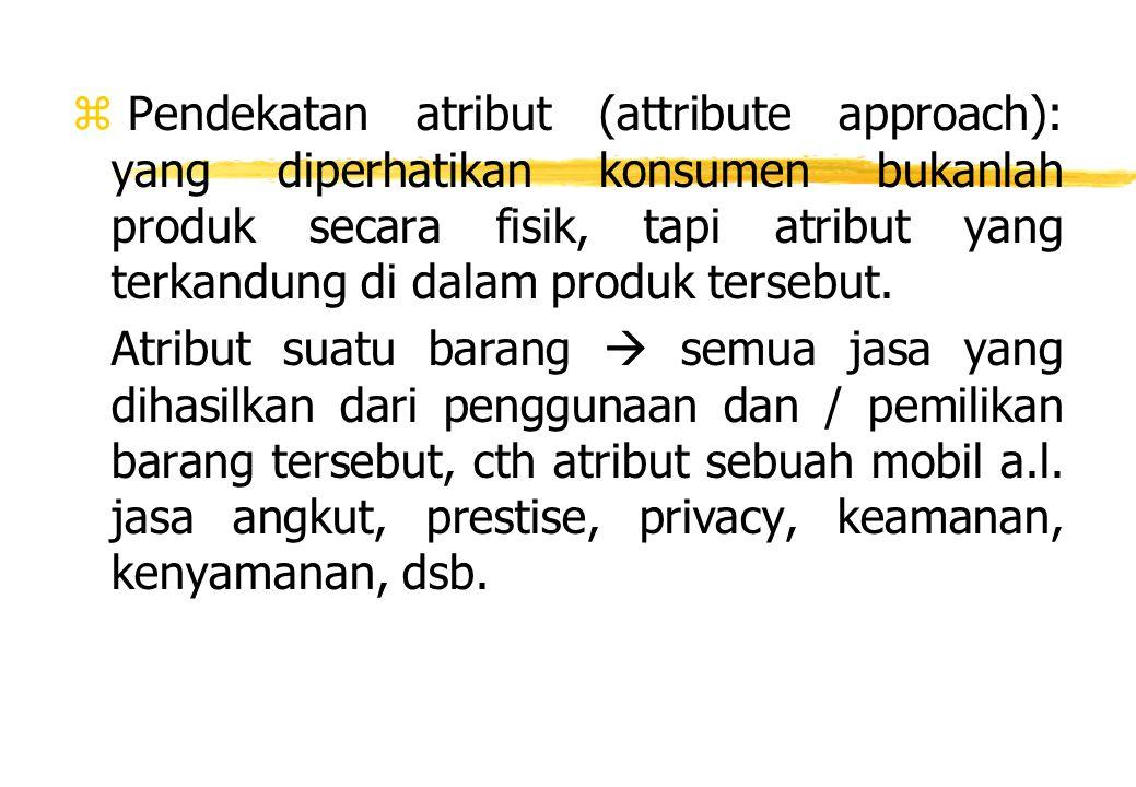 Pendekatan atribut (attribute approach): yang diperhatikan konsumen bukanlah produk secara fisik, tapi atribut yang terkandung di dalam produk tersebut.