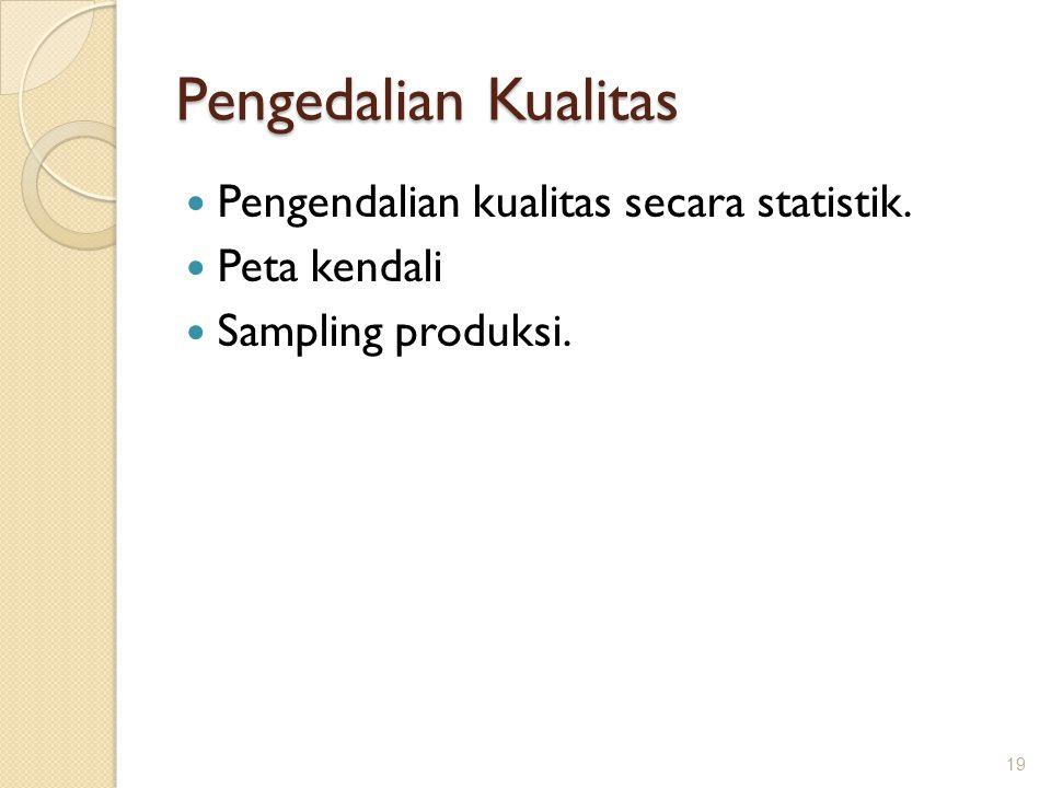 Pengedalian Kualitas Pengendalian kualitas secara statistik.