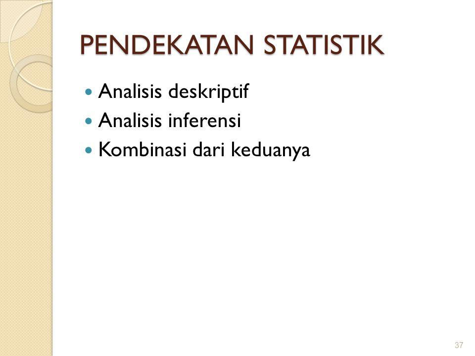 PENDEKATAN STATISTIK Analisis deskriptif Analisis inferensi