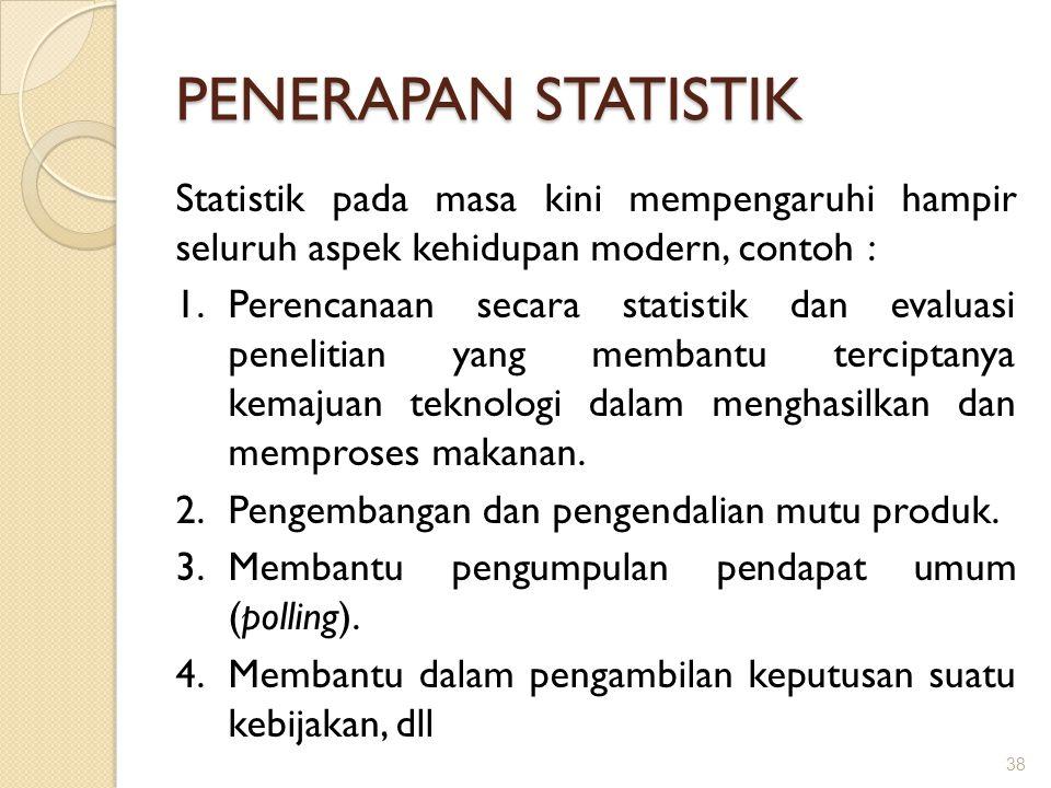 PENERAPAN STATISTIK Statistik pada masa kini mempengaruhi hampir seluruh aspek kehidupan modern, contoh :