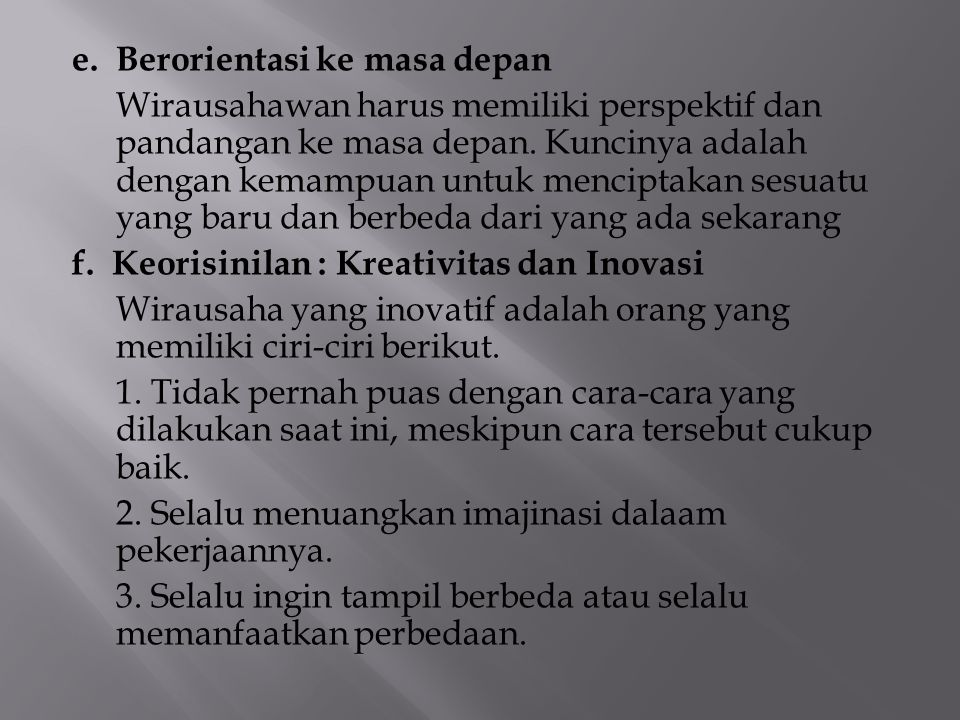 e. Berorientasi ke masa depan Wirausahawan harus memiliki perspektif dan pandangan ke masa depan.