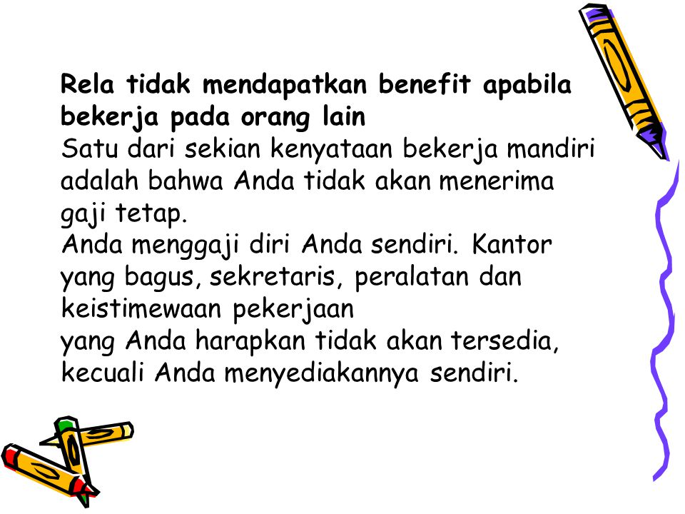 Rela tidak mendapatkan benefit apabila bekerja pada orang lain