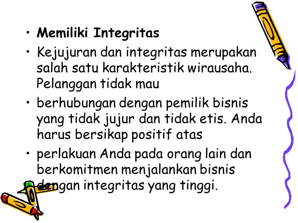 Memiliki Integritas Kejujuran dan integritas merupakan salah satu karakteristik wirausaha. Pelanggan tidak mau.