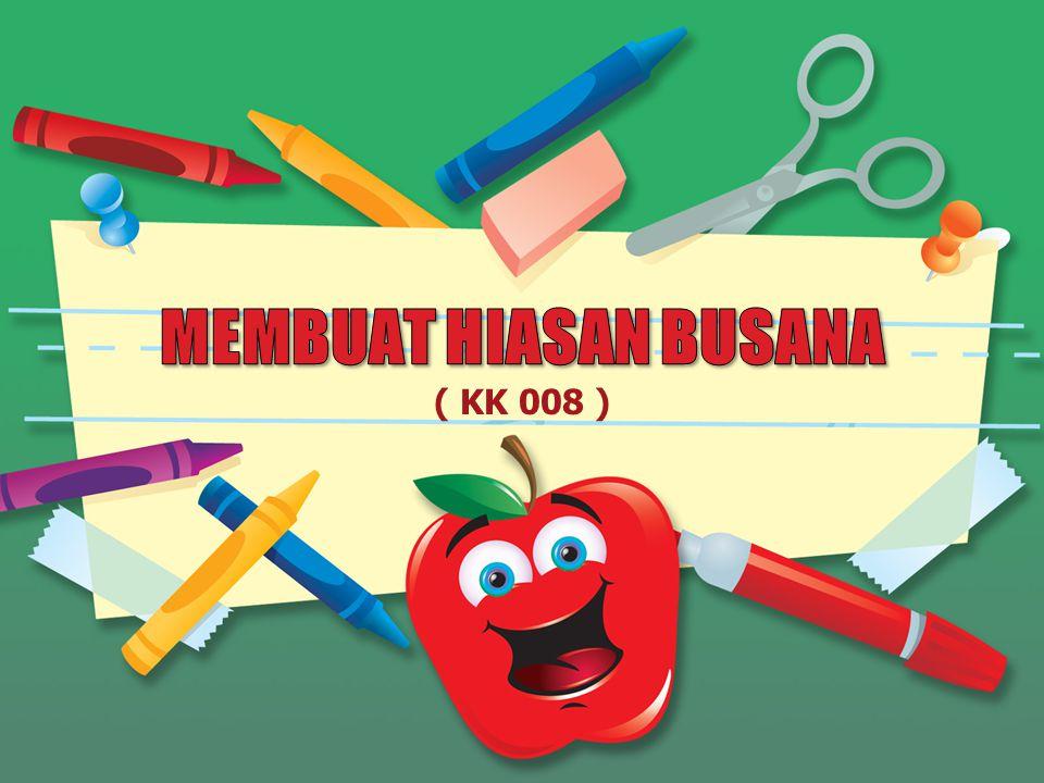 MEMBUAT HIASAN BUSANA ( KK 008 )