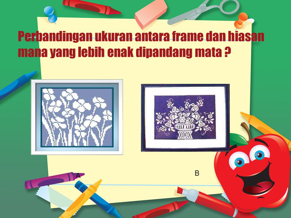Perbandingan ukuran antara frame dan hiasan mana yang lebih enak dipandang mata