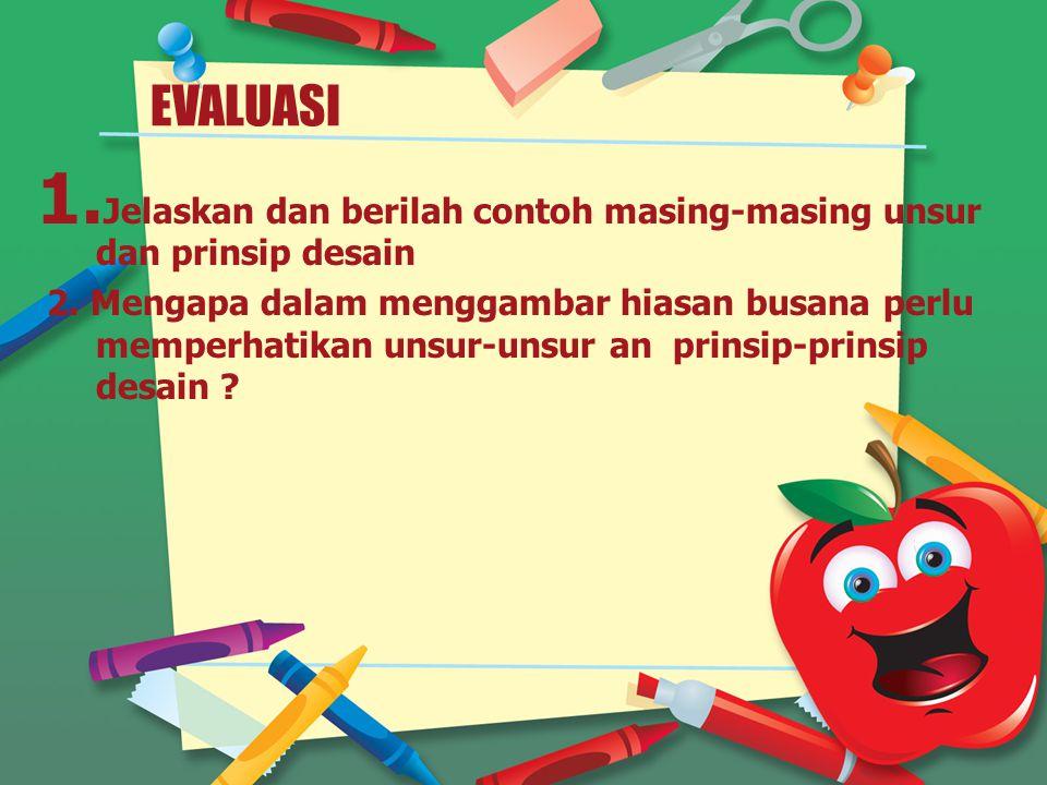 EVALUASI Jelaskan dan berilah contoh masing-masing unsur dan prinsip desain.