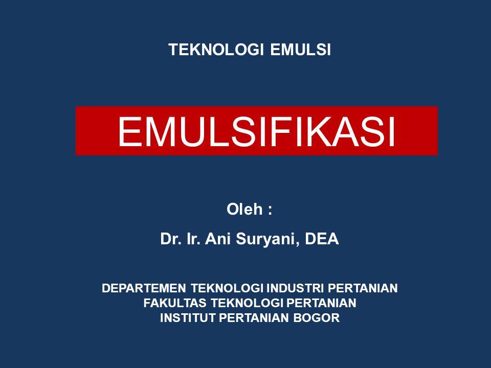 EMULSIFIKASI TEKNOLOGI EMULSI Oleh : Dr. Ir. Ani Suryani, DEA