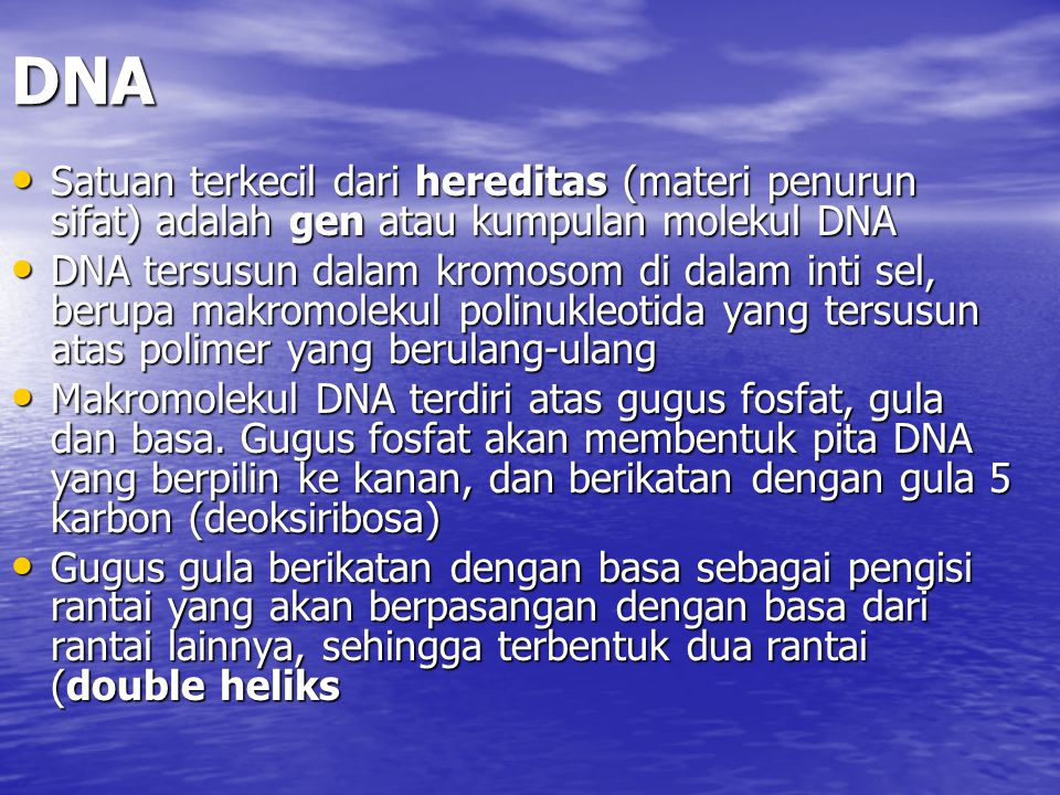 DNA Satuan terkecil dari hereditas (materi penurun sifat) adalah gen atau kumpulan molekul DNA.