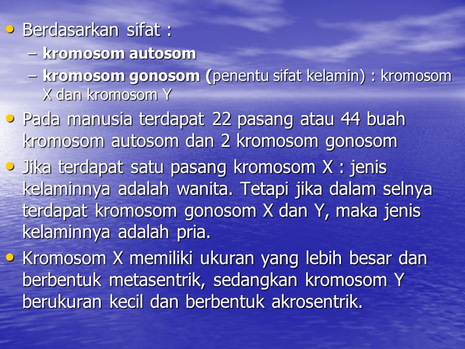 Berdasarkan sifat : kromosom autosom. kromosom gonosom (penentu sifat kelamin) : kromosom X dan kromosom Y.
