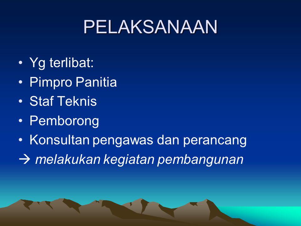 PELAKSANAAN Yg terlibat: Pimpro Panitia Staf Teknis Pemborong