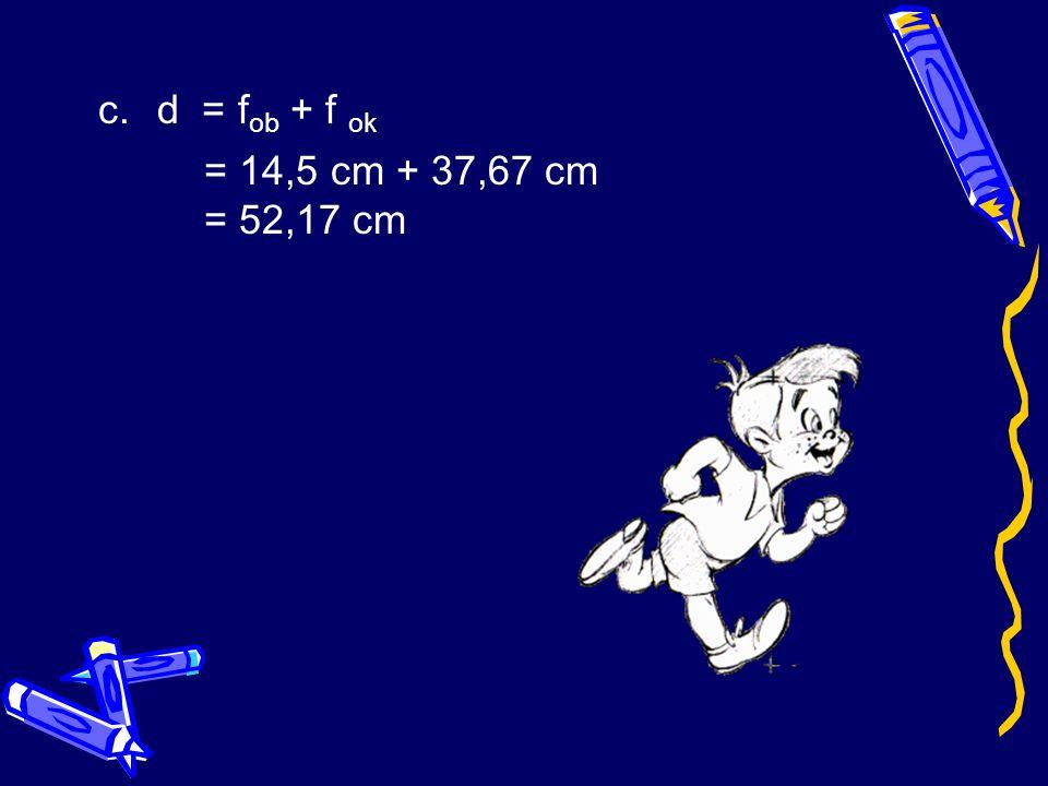 d = fob + f ok = 14,5 cm + 37,67 cm = 52,17 cm