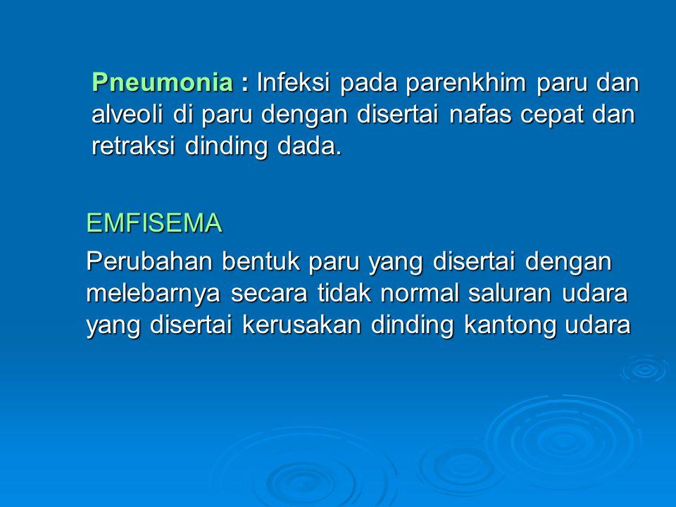 Pneumonia : Infeksi pada parenkhim paru dan alveoli di paru dengan disertai nafas cepat dan retraksi dinding dada.