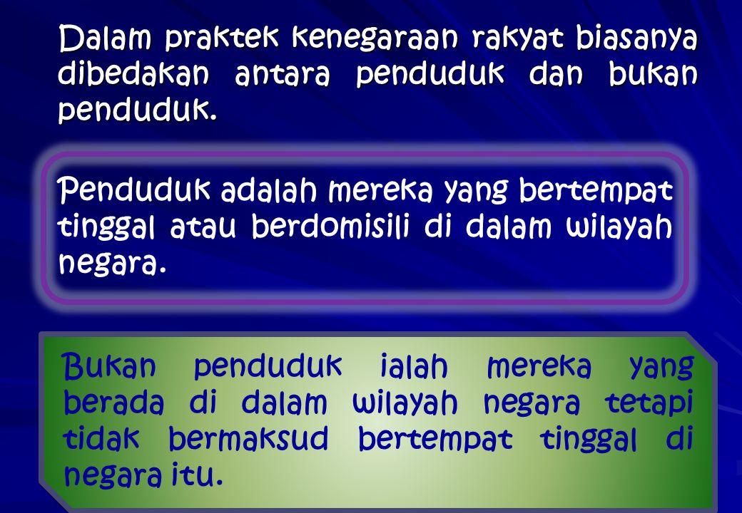 Dalam praktek kenegaraan rakyat biasanya dibedakan antara penduduk dan bukan penduduk.