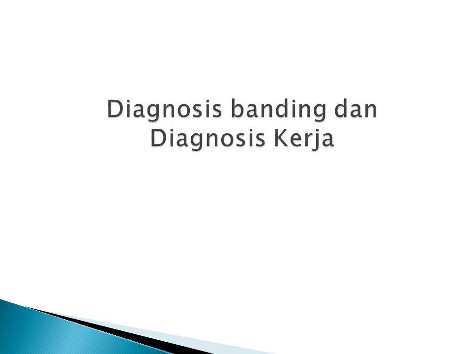 Diagnosis banding dan Diagnosis Kerja