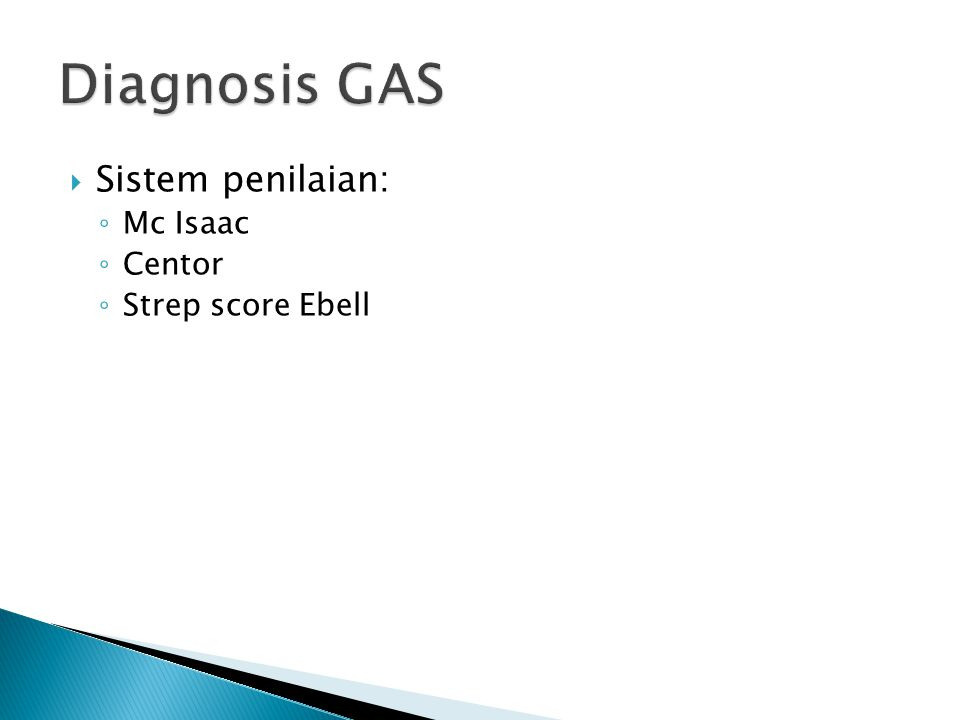 Diagnosis GAS Sistem penilaian: Mc Isaac Centor Strep score Ebell