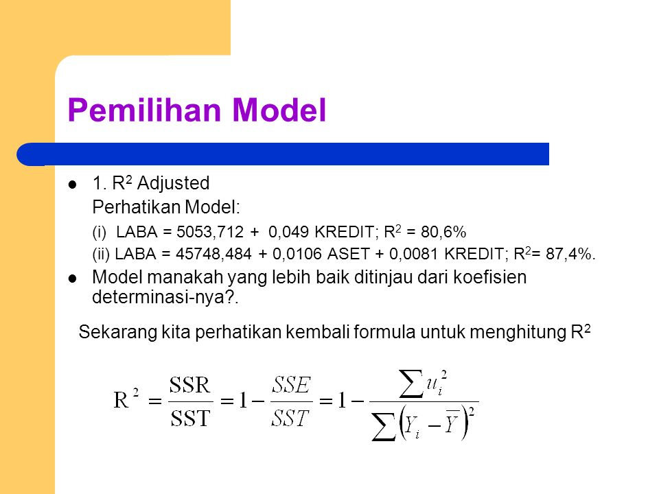 Pemilihan Model 1. R2 Adjusted Perhatikan Model: